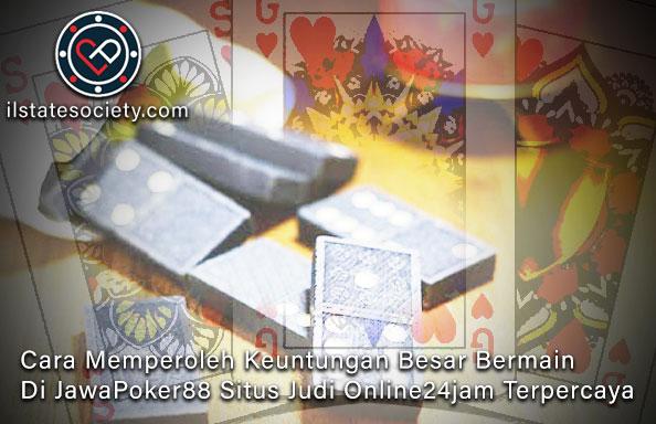 JawaPoker88 | Keuntungan Situs Judi Online24jam Terpercaya