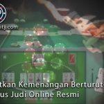 Dapatkan Kemenangan Berturut-Turut Di Situs Judi Online Resmi